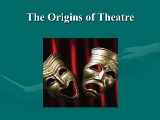 The Origins of Theatre