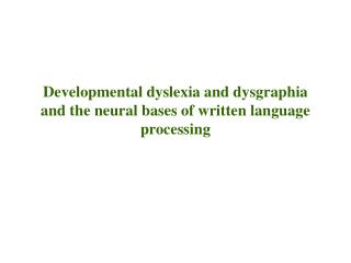 Developmental dyslexia and dysgraphia and the neural bases of written language processing