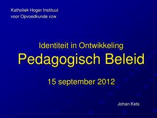 Identiteit in Ontwikkeling Pedagogisch Beleid 15 september 2012