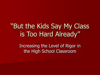 �But the Kids Say My Class is Too Hard Already�
