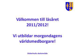 Välkommen till läsåret 2011/2012! Vi utbildar morgondagens världsmedborgare!