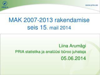 MAK 2007-2013 rakendamise seis  15 . mail  2014