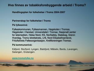 Hva finnes av tobakksforebyggende arbeid i Troms? Handlingsplan for folkehelse i Troms 2004-2007