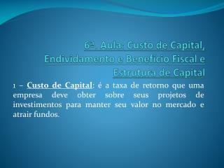 6�. Aula: Custo de Capital, Endividamento e Benef�cio Fiscal e Estrutura de Capital