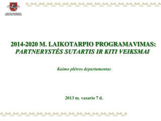 2014-2020 M. LAIKOTARPIO PROGRAMAVIMAS: PARTNERYST?S SUTARTIS IR KITI VEIKSMAI