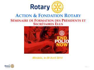 Action & Fondation Rotary Séminaire de Formation des Présidents et Secrétaires Elus