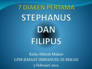 7 DIAKEN PERTAMA STEPHANUS  DAN  FILIPUS