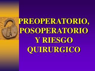 PREOPERATORIO, POSOPERATORIO Y RIESGO  QUIRURGICO