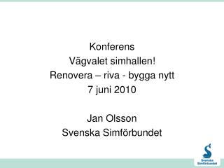 Konferens Vägvalet simhallen!  Renovera – riva - bygga nytt 7 juni 2010 Jan Olsson
