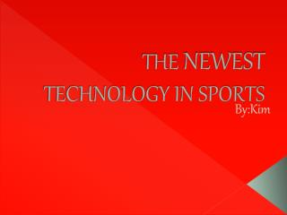 THE  NEWEST  TECHNOLOGY IN SPORTS