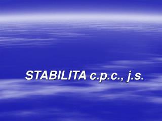 STABILITA  c . p . c .,  j .s .