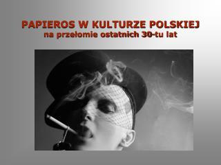 PAPIEROS W KULTURZE POLSKIEJ  na przełomie ostatnich 30-tu lat