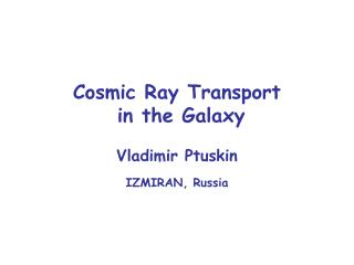 Cosmic Ray Transport  in the Galaxy Vladimir Ptuskin IZMIRAN, Russia