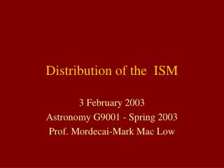 Distribution of the  ISM