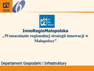"""InnoRegioMalopolska """" Wzmacnianie regionalnej strategii innowacji w Małopolsce """""""