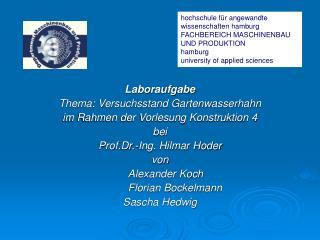 Laboraufgabe Thema: Versuchsstand Gartenwasserhahn  im Rahmen der Vorlesung Konstruktion 4 bei