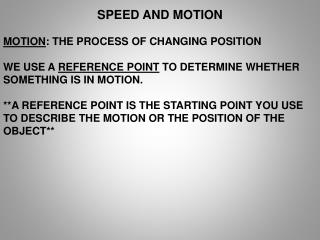 SPEED AND MOTION MOTION : THE PROCESS OF CHANGING POSITION