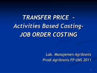 TRANSFER PRICE   –  Activities Based Costing - JOB ORDER COSTING Lab. Manajemen Agribisnis