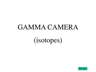 GAMMA CAMERA isotopes