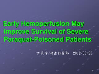 Early Hemoperfusion May    Improve Survival of Severe    Paraquat-Poisoned Patients
