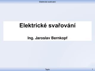 Elektrické svařování Ing. Jaroslav Bernkopf