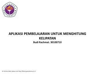 APLIKASI PEMBELAJARAN UNTUK MENGHITUNG KELIPATAN Budi Rachmat. 30100710