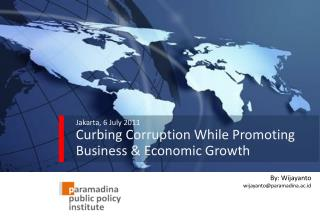 Jakarta, 6 July 2011 Curbing Corruption While Promoting Business & Economic Growth