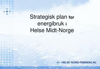 Strategisk plan  for energibruk  i  Helse Midt-Norge