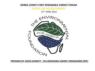 SIERRA LEONE'S FIRST RENEWABLE ENERGY FORUM FOCUS ON SOLAR ENERGY  15 TH  APRIL 2010