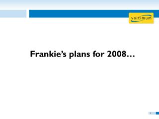 Frankie's plans for 2008…