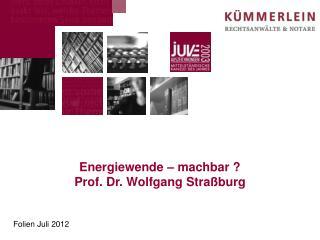 Energiewende – machbar ? Prof. Dr. Wolfgang Straßburg