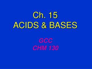 Ch. 15 ACIDS & BASES GCC CHM 130