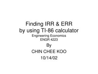 Finding IRR & ERR by using TI-86 calculator Engineering Economics ENGR 4223