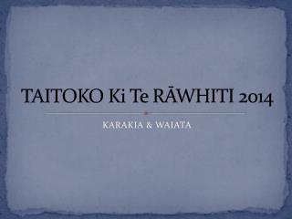 TAITOKO Ki  Te  RĀWHITI 2014