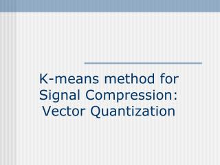 K-means method for Signal Compression: Vector Quantization
