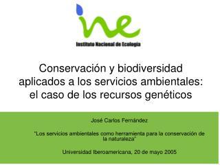 Conservaci n y biodiversidad  aplicados a los servicios ambientales: el caso de los recursos gen ticos