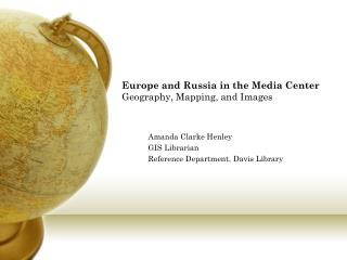 Europe and Russia in the Media Center Geography, Mapping, and Images