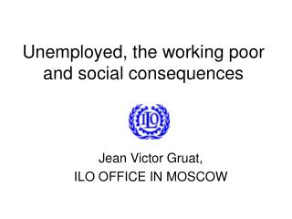 Unemployed, the working poor and social consequences