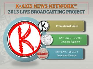 K•AXIS NEWS NETWORK™ 2013 Live broadcasting Project