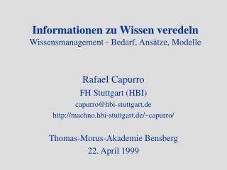 Informationen zu Wissen veredeln Wissensmanagement - Bedarf, Ansätze, Modelle