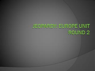 Jeopardy: Europe UNIT Round 2