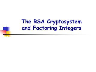 The RSA Cryptosystem and Factoring Integers