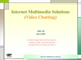 Internet Multimedia Solutions ( Video Chatting )
