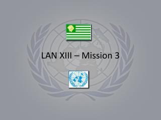 LAN XIII – Mission 3