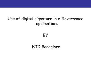 Use of digital signature in e-Governance applications BY   NIC-Bangalore