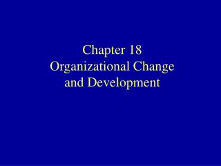Chapter 18 Organizational Change and Development