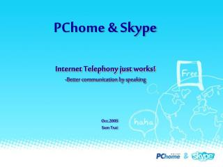 Internet Telephony just works! -Better communication by speaking