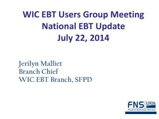 WIC EBT Users Group Meeting National EBT Update July 22, 2014