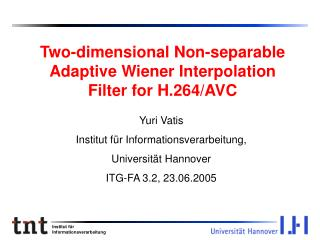 Two-dimensional Non-separable Adaptive Wiener Interpolation Filter for H.264/AVC