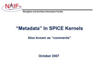 """Metadata"" In SPICE Kernels Also known as ""comments"""